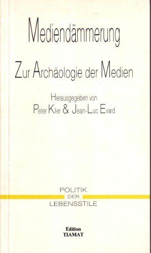 Mediendämmerung. Zur Archäologie der Medien