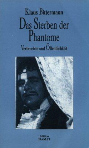 Das Sterben der Phantome. Verbrechen und Öffentlichkeit: Bittermann, Klaus