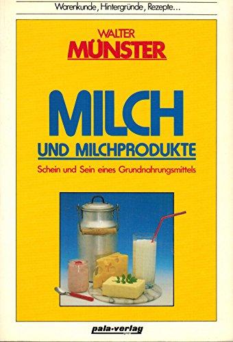 9783923176489: Milch und Milchprodukte. Schein und Sein eines Grundnahrungsmittels. Warenkunde, Hintergr�nde, Rezepte