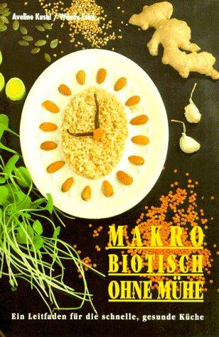 9783923176823: Makrobiotisch ohne Mühe. Ein Leitfaden für die schnelle, gesunde Küche