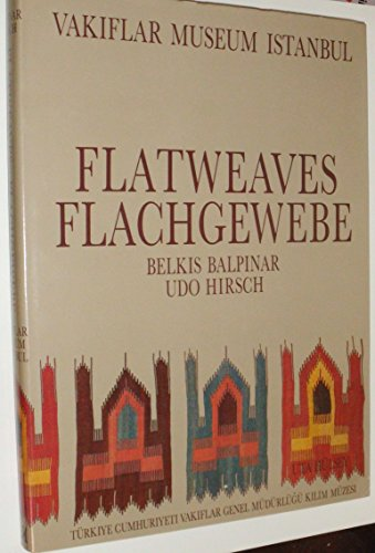 FLATWEAVES OF THE VAKIFLAR MUSEUM ISTANBUL.: Balpinar, Bwlkia & Udo Hirsh.
