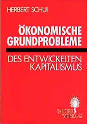 Ökonomische Grundprobleme des entwickelten Kapitalismus: Herbert Schui