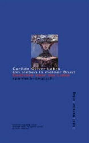 Um sieben in meiner Brust : Gedichte: Oliver Labra, Carilda