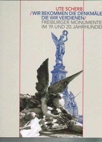 """Wir bekommen die Denkmäler, die wir verdienen"""". Freiburger Monumente im 19. u. 20. ..."""