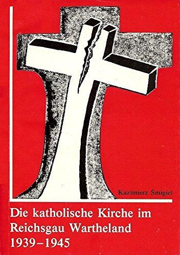 9783923293063: Die katholische Kirche im Reichsgau Wartheland 1939-1945 (Veröffentlichungen der Forschungsstelle Ostmitteleuropa an der Universität Dortmund. Reihe A)
