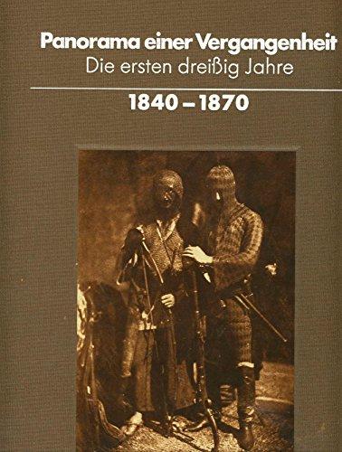 Panorama Einer Vergangheit: Die Ersten Dreisig Jahre - 1840 - 1870: Photographien Aus Der Sammlung ...