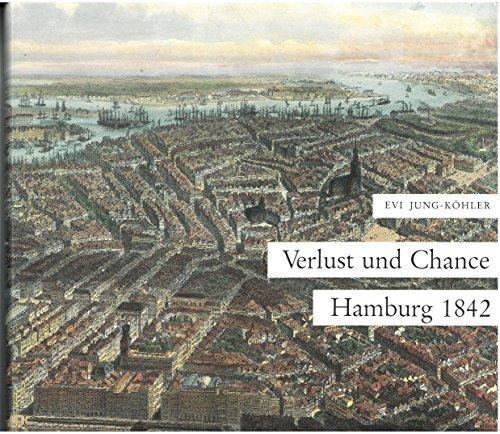 Verlust und Chance--Hamburg 1842: Stadtmodernisierung beim Wiederaufbau nach dem grossen Brand (...