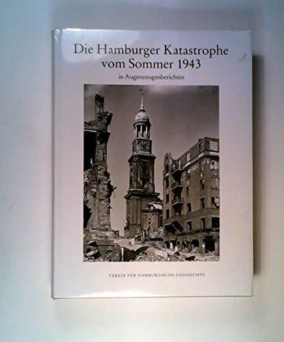 9783923356515: Die Hamburger Katastrophe vom Sommer 1943: In Augenzeugenberichten (Veröffentlichungen des Vereins für Hamburgische Geschichte) (German Edition)