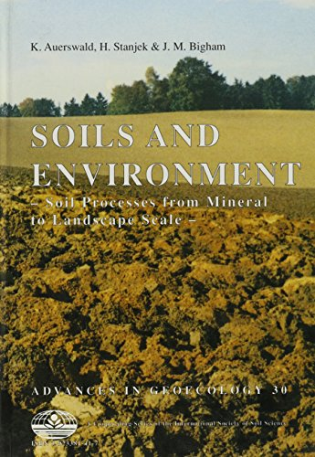 SOILS AND ENVIRONMENT Soil Processes from Mineral to Landscape Scale: Auerswald, K., et al (Eds)