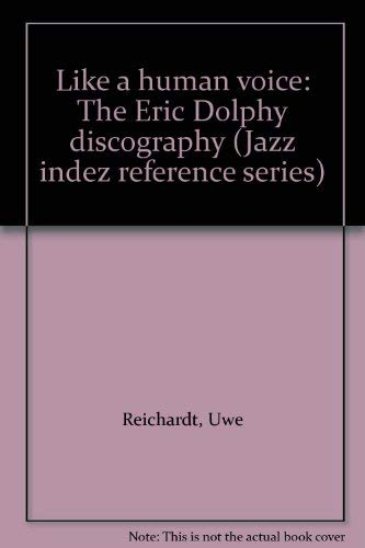 9783923397037: Like a human voice: The Eric Dolphy discography (Jazz indez reference series)