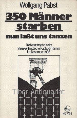 9783923400010: 350 Männer starben: Nun lasst uns tanzen : die Katastrophe in der Steinkohlen-Zeche Radbod-Hamm im November 1908