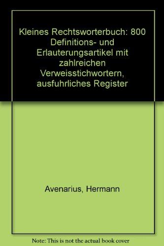 9783923423347: Kleines Rechtsworterbuch: 800 Definitions- und Erlauterungsartikel mit zahlreichen Verweisstichwortern, ausfuhrliches Register (German Edition)