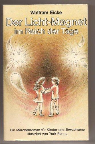 9783923449040: Der Licht- Magnet im Reich der Tage. Ein Märchenroman für Kinder und Erwachsene