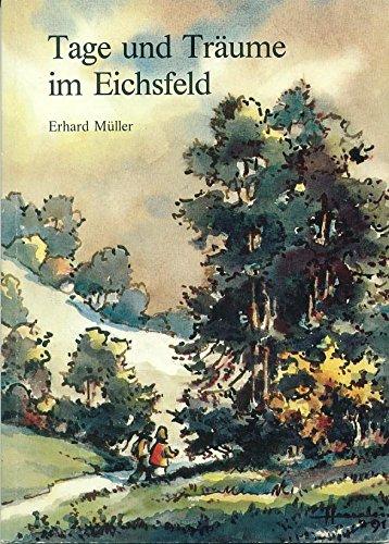 Tage und Träume im Eichsfeld. Hrsg. vom: Müller, Erhard: