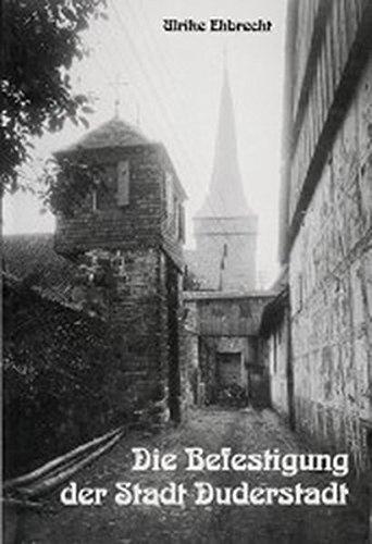 9783923453528: Die Befestigung der Stadt Duderstadt: Band I: Mauern, T�rme, Wall und Landwehr. Ergebnisse der archivalischen Forschung