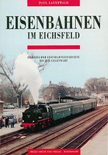 9783923453566: Eisenbahnen im Eichsfeld: Eichsfelder Eisenbahngeschichten bis zur Gegenwart