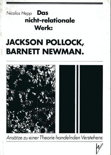 9783923456024: Das nicht-relationale Werk: Jackson Pollock, Barnett Newman