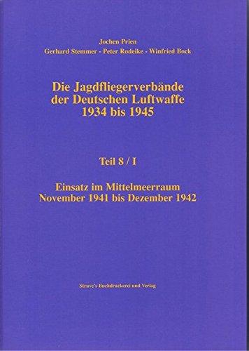 9783923457748: Die Jagdfliegerverbände der Deutschen Luftwaffe 1934 bis 1945 Teil 8/I. Einsatz im Mittelmeerraum Novemver 1941 bis Dezember 1942