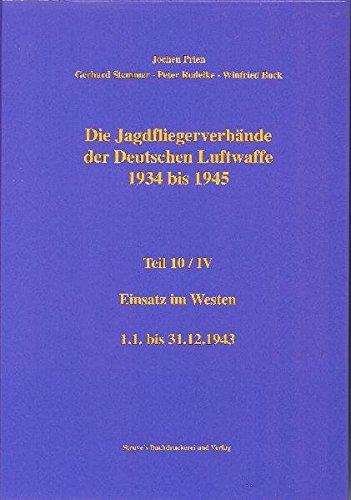 9783923457922: Die Jagdfliegerverbände der Deutschen Luftwaffe 1934 bis 1945 Teil 10/IV: Einsatz im Westen 1.1.-31.12.1943