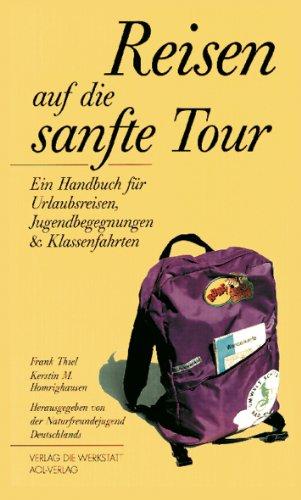 Reisen auf die sanfte Tour : Ein Handbuch für Urlaubsreisen, Jugendbegegnungen und ...