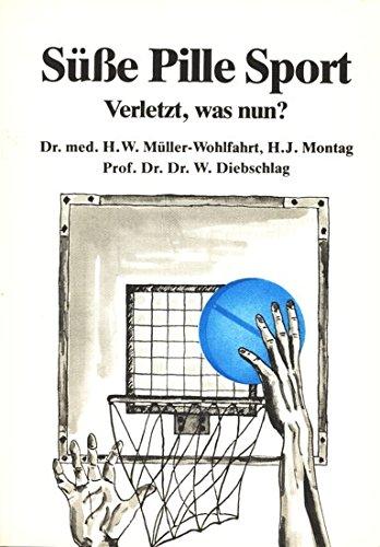 Süsse Pille Sport : verletzt, was nun?. ; Hans-Jürgen Montag ; Wilfried Diebschlag - Müller-Wohlfahrt, Hans-Wilhelm