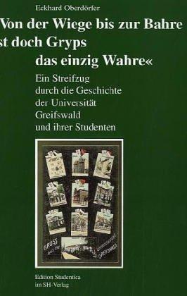 9783923621965: Von der Wiege bis zur Bahre ist doch Gryps das einzig Wahre: Ein Streifzug durch die Geschichte der Universität Greifswald und ihrer Studenten (German Edition)
