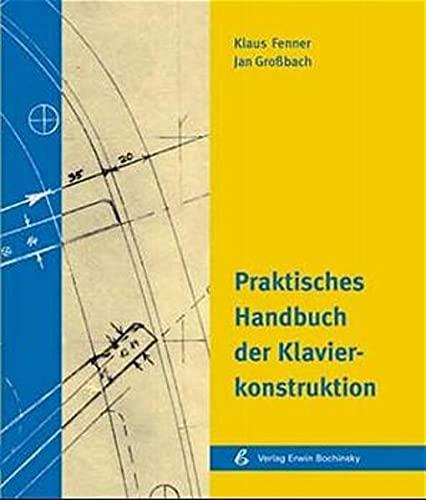 Praktisches Handbuch der Klavierkonstruktion. Klaus Fenner ;: Fenner, Klaus (Verfasser)