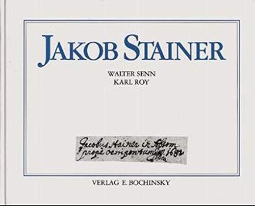 Jakob Stainer, Leben und Werk des Tiroler Meisters, 1617-1683 (Bd. 44 der Fachbuchreihe das ...
