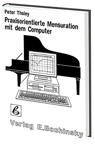 9783923639939: Praxisorientierte Mensuration mit dem Computer: Analyse, Optimierung und Konstruktion von Pianobesaitungen : ein Leitfaden für Reparatur und Neubau ... Das Musikinstrument) (German Edition)