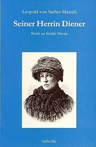 Seiner Herrin Diener. Briefe an Emilie Mataja: Leopold von Sacher-Masoch