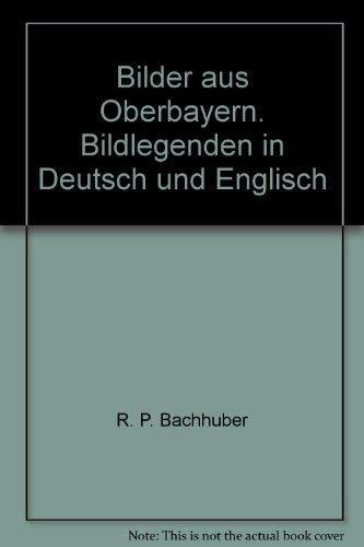 Bilder aus Oberbayern. Bildlegenden in Deutsch und Englisch: R. P. Bachhuber