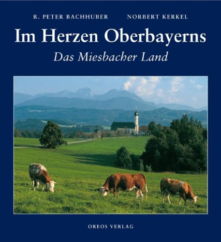Im Herzen Oberbayerns: R. P.; Kerkel Bachhuber