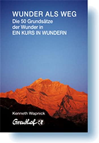 9783923662388: Wunder als Weg: Die 50 Grundsätze der Wunder in Ein Kurs in Wundern