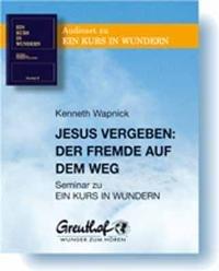9783923662593: Jesus vergeben: Der Fremde auf dem Weg: Seminar zu Ein Kurs in Wundern