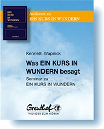 9783923662678: Was Ein Kurs in Wundern besagt: Seminar zu EIN KURS IN WUNDERN