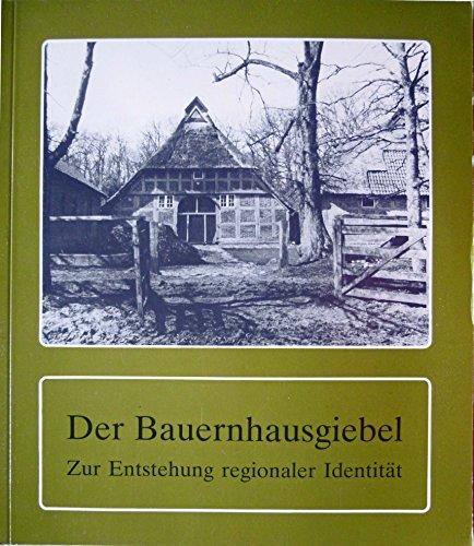 Der Bauernhausgiebel. Zur Entstehung regionaler Identitäten. Hümmerling - Ammerland - ...