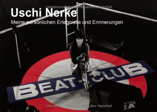40 Jahre mein Beat-Club : Meine persönlichen Erlebnisse und Erinnerungen - Uschi Nerke