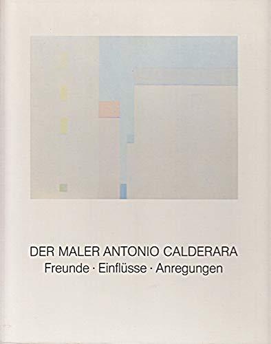 9783923701001: Der Maler Antonio Calderara: Freunde, Einflüsse, Anregungen : Katalog der Kunsthalle zu Kiel : 19.9.-24.10.82