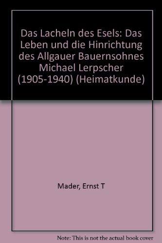 9783923710102: Das Lächeln des Esels. Das Leben und die Hinrichtung des Allgäuer Bauernsohnes Michael Lerpscher (1905-1940)
