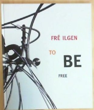 9783923717897: Fré Ilgen: To be free