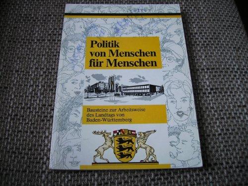9783923719051: Politik von Menschen f�r Menschen. Bausteine zur Arbeitsweise des Landtags von Baden-W�rttemberg
