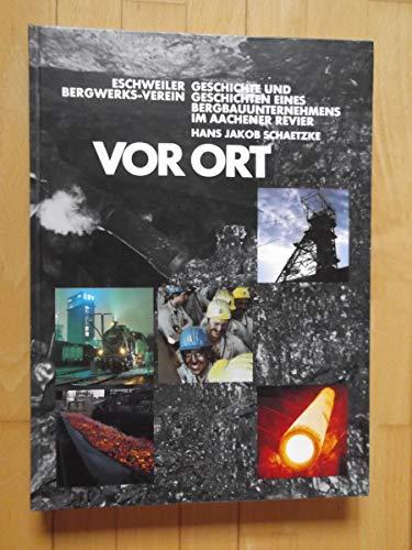 9783923773145: Vor Ort: Eschweiler Bergwerks-Verein. Geschichte und Geschichten eines Bergbauunternehmens im Aachener Revier