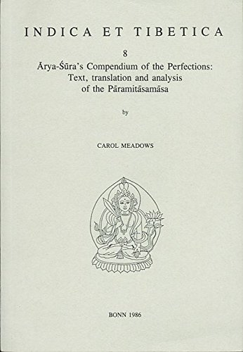 9783923776078: Arya-Sura's compendium of the perfections: Text, translation, and analysis of the Paramitasamasa (Indica et Tibetica)