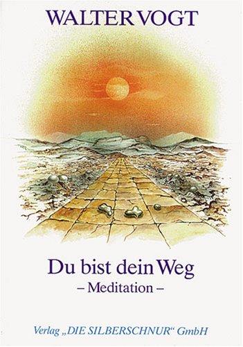 Du bist dein Weg. Meditation illustiert von: Vogt, Walter