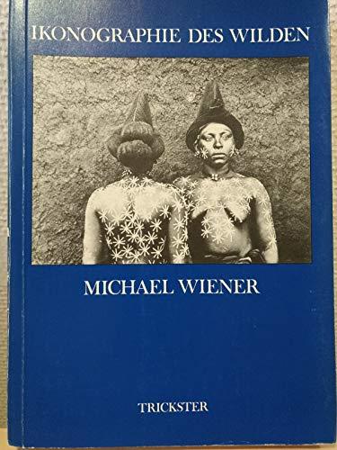 Ikonographie des Wilden. Menschen-Bilder in Etnographie und: Wiener, Michael: