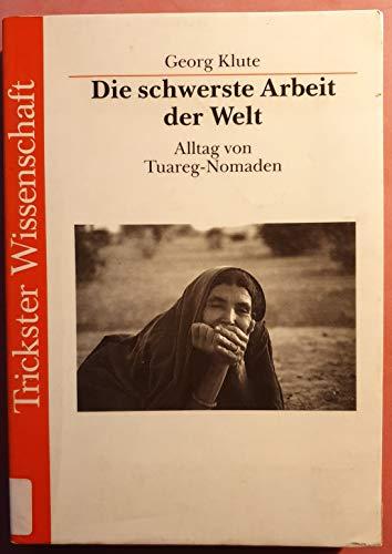 9783923804672: Die schwerste Arbeit der Welt. Alltag von Tuareg-Nomaden