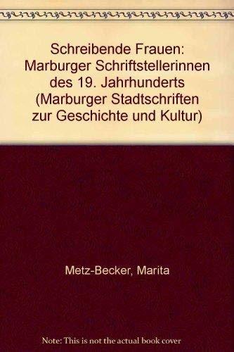 9783923820306: Schreibende Frauen: Marburger Schriftstellerinnen des 19. Jahrhunderts (Marburger Stadtschriften zur Geschichte und Kultur) (German Edition)