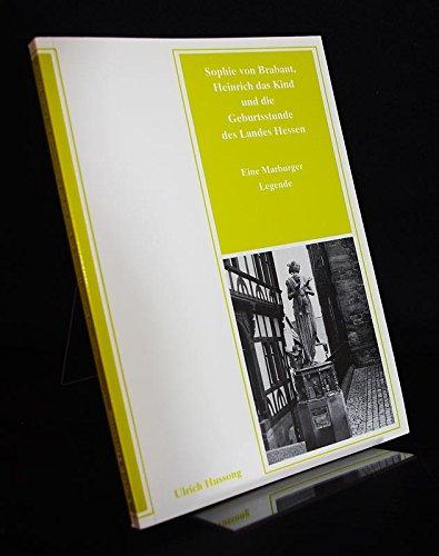 9783923820405: Sophie von Brabant, Heinrich das Kind und die Geburtsstunde des Landes Hessen: Eine Marburger Legende (Marburger Stadtschriften zur Geschichte und Kultur) (German Edition)