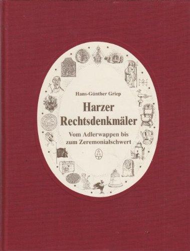 Harzer Rechtsdenkmäler. Vom Adlerwappen bis zum Zeremonialschwert: Harz - Griep, Hans-Günther