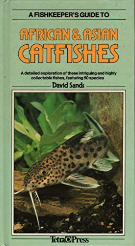 9783923880560: A Fishkeeper's Guide to African & Asian Catfishes: A Detailed Exploration of These Intriguing and Highly Collectable Fishes, Featuring 50 Species